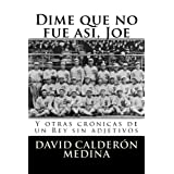 DIME QUE NO FUE ASÍ, JOE. Y otras crónicas de un Rey sin adjetivos (Spanish Edition)