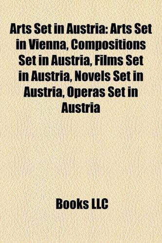 Arts Set in Austria: Arts Set in Vienna, Compositions Set in Austria, Films Set in Austria, Novels Set in Austria, Operas Set in Austria