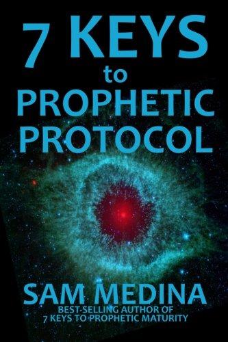7 Keys to Prophetic Protocol (The Practice of the Prophetic) (Volume 2)