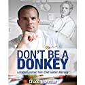 Don't Be a Donkey: Lessons Learned from Chef Gordon Ramsey (       UNABRIDGED) by Chadd McArthur Narrated by Chadd McArthur