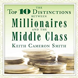 The Top 10 Distinctions Between Millionaires and the Middle Class | [Keith Cameron Smith]