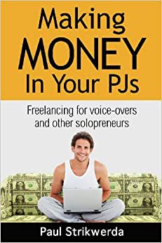 Making Money In Your PJs: Freelancing For Voice Actors And Other Solopreneurs