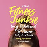 Fitness Junkie: A Novel | Lucy Sykes,Jo Piazza