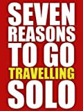 Seven Reasons To Go Travelling Solo