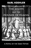 The Jesuits and the Hounds of Heaven: A Novel of the Early Fifties