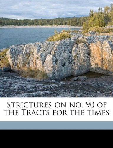 Strictures on no. 90 of the Tracts for the times