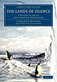 img - for The Lands of Silence: A History of Arctic and Antarctic Exploration (Cambridge Library Collection - Polar Exploration) book / textbook / text book