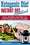 Ketogenic Diet Instant Pot Cookbook: Easy, Healthy and Fast Low Carb Recipes for Any Budget