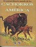 Cachorros En America - El Extraordinario Mundo (Spanish Edition)