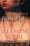 Alison Weir The Six Wives Of Henry VIII