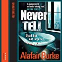 Never Tell (       UNABRIDGED) by Alafair Burke Narrated by Jennifer Woodward