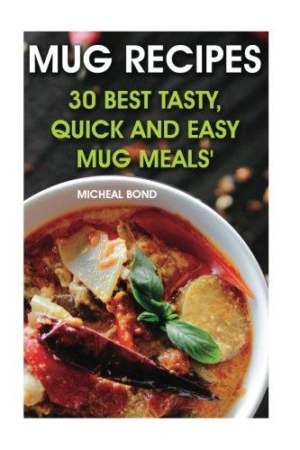 Mug Recipes: 30 Best Tasty, Quick and Easy Mug Meals: (Homemade DIY Mug Recipes, Mug Cookbook, Cooking For One) (Quick and Easy Meals) (Microwave For One compare prices)