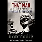 That Man: An Insider's Portrait of Franklin D. Roosevelt | Robert H. Jackson,John Q. Barrett (editor),William E. Leuchtenberg (foreward)