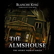 The Almshouse: The Spirit World Series Book 1 Audiobook by Blanche King Narrated by Vicky Ring