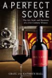 img - for A Perfect Score: The Art, Soul, and Business of a 21st-Century Winery book / textbook / text book