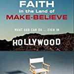 Faith in the Land of Make-Believe: What God Can Do...Even In Hollywood | Lee Stanley