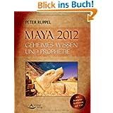 Maya 2012: Geheimes Wissen und Prophetie