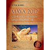 "Maya 2012: Geheimes Wissen und Prophetievon ""Peter Ruppel"""