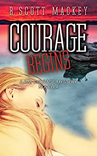 Courage Begins: A Ray Courage Mystery Novella by R. Scott Mackey ebook deal