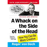 A Whack on the Side of the Head: How You Can Be More Creative ~ Roger VonOech