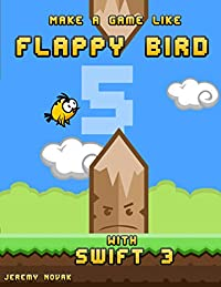 Make a game like Flappy Bird with Swift 3: Learn iOS game programming with SpriteKit and Swift (English Edition)