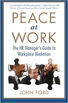 Peace At Work: The HR Manager's Guide To Workplace Mediation