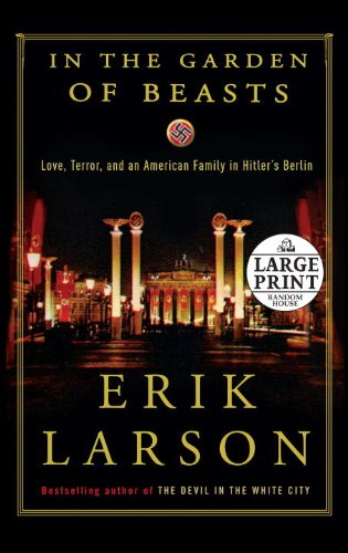 In the Garden of Beasts: Love, Terror, and an American Family in Hitler's Berlin (Random House Large Print)