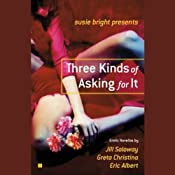 Susie Bright Presents: Three Kinds of Asking for It | [Susie Bright (editor), Jill Soloway, Eric Albert, Greta Christina]