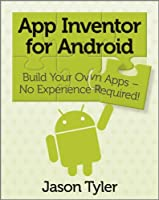 App Inventor for Android: Build Your Own Apps – No Experience Required! ebook download