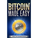 Bitcoin Made Easy: The Easiest Guide to Bitcoin You Will Ever Read (for Beginners) ~ Kris Rivenburgh