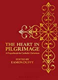 The Heart in Pilgrimage: A Prayerbook for Catholic Christians (1408183994) by Duffy, Eamon