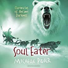 Soul Eater: Chronicles of Ancient Darkness, Book 3 Audiobook by Michelle Paver Narrated by Sir Ian McKellen