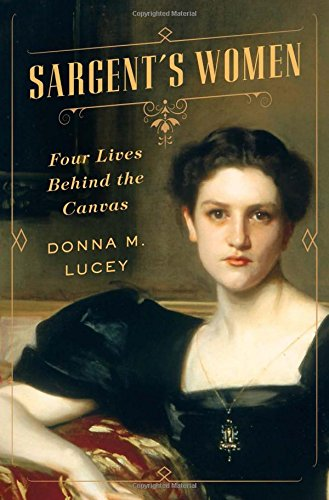 Book Cover: Sargent's Women: Four Lives Behind the Canvas