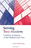 Serving Two Masters: Conflicts of Interest in the Modern Law Firm (Onati International Series in Law & Society)