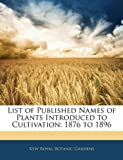 List of Published Names of Plants Introduced to Cultivation: 1876 to 1896
