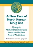 img - for A New Face of North Korean Drug Use: Upsurge in Methamphetamine Abuse Across the Northern Areas of North Korea book / textbook / text book