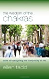 The Wisdom of the Chakras: Tools for Navigating the Complexity of Life