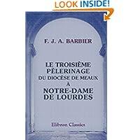 Le troisième pèlerinage du diocèse de Meaux à Notre-Dame de Lourdes: Par le chanoine Barbier (French Edition)