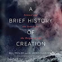 A Brief History of Creation: Science and the Search for the Origin of Life Audiobook by Bill Mesler, H. James Cleaves II Narrated by Sean Runnette