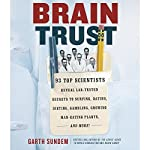 Brain Trust: 93 Top Scientists Reveal Lab-Tested Secrets to Surfing, Dating, Dieting, Gambling, Growing Man-Eating Plants, and More! | Garth Sundem
