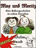 Max und Moritz - Eine Bubengeschichte in sieben Streichen: Vollst�ndige und kolorierte Fassung (Wilhelm Busch bei Null Papier 1) (German Edition)