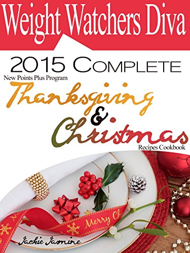 Weight Watchers Diva 2015 Complete New Points Plus Program Thanksgiving and Christmas Recipes Cookbook by Jackie Jasmine