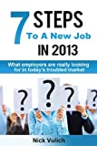 Nick Vulich 7 Steps To A New Job in 2013: What employers are looking for in today's troubled economy