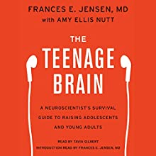 The Teenage Brain: A Neuroscientist's Survival Guide to Raising Adolescents and Young Adults (       UNABRIDGED) by Frances E. Jensen, Amy Ellis Nutt Narrated by Tavia Gilbert, Frances E. Jensen
