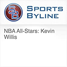 NBA All-Stars: Kevin Willis Radio/TV Program by Ron Barr Narrated by Ron Barr, Kevin Willis