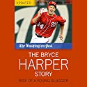 The Bryce Harper Story: Rise of a Young Slugger Audiobook by  The Washington Post Narrated by Paul Boehmer