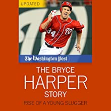 The Bryce Harper Story: Rise of a Young Slugger (       UNABRIDGED) by The Washington Post Narrated by Paul Boehmer