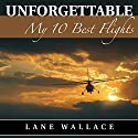 Unforgettable: My 10 Best Flights Audiobook by Lane Wallace Narrated by Lane Wallace