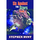 Six Against the Stars (Omnibus: Book 1 & 2)by Stephen Hunt