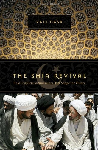 The Shia Revival: How Conflicts within Islam Will Shape...
